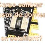 Aprende a Calibrar el Sensor de Corriente en Betaflight