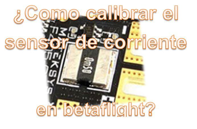 como-calibrar-el-sensor-de-corriente-en-betaflight