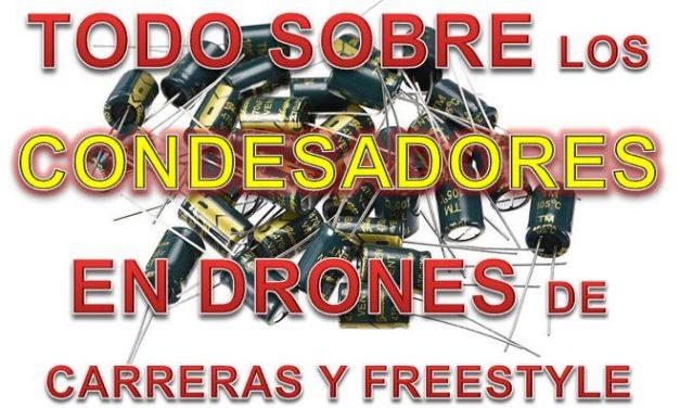 Condensadores para drones de carreras y freestyle