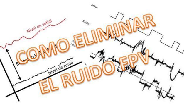 COMO ELIMINAR EL RUIDO DEL FPV